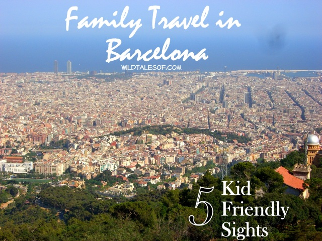 Family Travel in Barcelona: 5 Kid Friendly Sights | WildTalesof.com